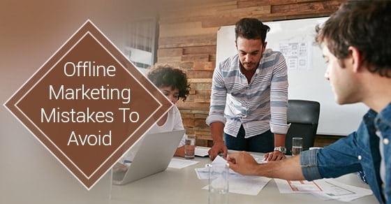 Offline Marketing Mistakes To Avoid