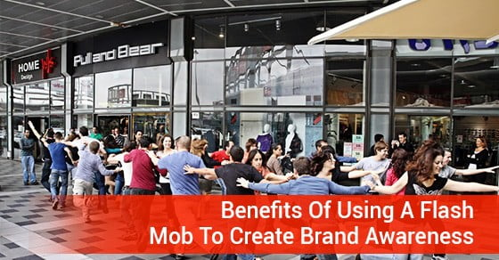 Benefits Of Using A Flash Mob To Create Brand Awareness