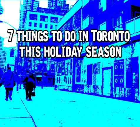 7 things to do in toronto this holiday season