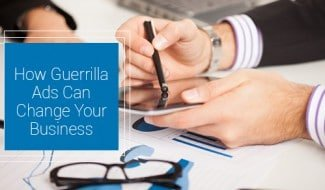 How Guerrilla Ads Can Change Your Business