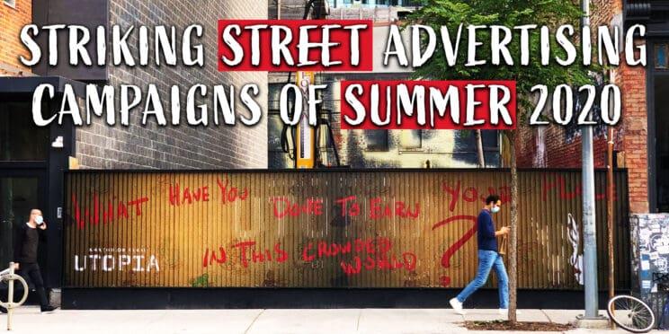 striking street advertising campaigns of summer 2020
